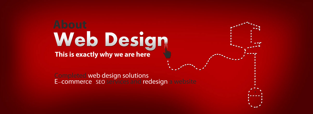 About Web Design, This is exactly why we are here, Completed web design solutions     E-commerce , seo services and redesign a website